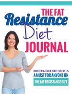 The Fat Resistance Diet Journal : Track Your Progress See What Works - A Must for Anyone on the Fat Resistance Diet - Bowe Packer