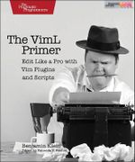 The VimL Primer : Edit Like a Pro with Vim Plugins and Scripts - Benjamin Klein