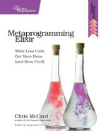 Metaprogramming Elixir : Write Less Code, Get More Done (and Have Fun!) - Chris McCord