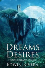 Dreams Desires : Your Dreams Only - Edwin Rivera