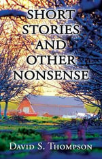 Short Stories and Other Nonsense - David S Thompson