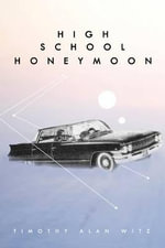 High School Honeymoon - Timothy Alan Witz
