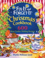 Fix-It and Forget-It Christmas Cookbook : 602 Slow Cooker Holiday Recipes - Phyllis Good