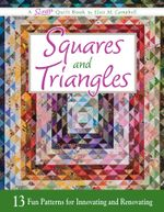 Squares and Triangles : 13 Fun Patterns For Innovating And Renovating - Elsie Campbell