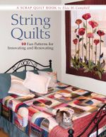 String Quilts : 10 Fun Patterns For Innovating And Renovating - Elsie Campbell