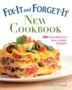 Fix-It and Forget-It New Cookbook : 250 New Delicious Slow Cooker Recipes! - Phyllis Good