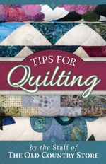 Tips for Quilting - The Staff Of The Old Coun