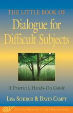 Little Book of Dialogue for Difficult Subjects : A Practical, Hands-On Guide - Lisa Schirch
