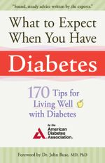 What to Expect When You Have Diabetes : 170 Tips For Living Well With Diabetes - American Diabetes Associa