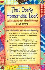 That Dorky Homemade Look : Quilting Lessons From A Parallel Universe - Lisa Boyer