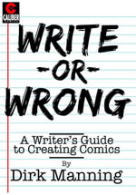Write or Wrong : A Writer's Guide to Creating Comics - Dirk Manning