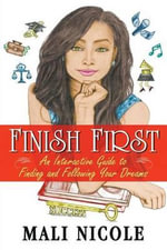 Finish First : An Interactive Guide to Finding and Following Your Dreams - Mali Nicole