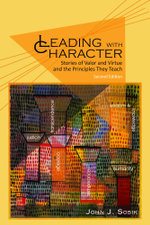 Leading with Character : Stories of Valor and Virtue and the Principles They Teach (2nd edition)