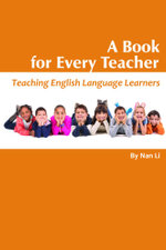 A Book For Every Teacher : Teaching English Language Learners - Nan Li