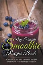 My Favorite Smoothie Recipes Book : A Collection of the Best Smoothie Recipes That I Have Found or Created So Far - Journal Easy