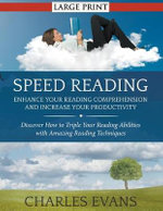 Speed Reading : Enhance Your Reading Comprehension and Increase Your Productivity : Discover How to Triple Your Reading Abilities with Amazing Reading Techniques - Charles Evans