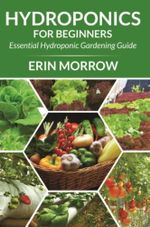 Hydroponics For Beginners : Essential Hydroponic Gardening Guide - Erin Morrow