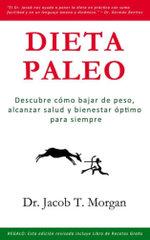 Dieta Paleo : Descubre como bajar de peso, alcanzar salud y bienestar optimo para siempre - Jacob T., Dr. Morgan