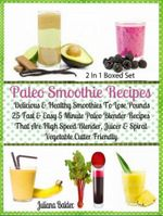 Paleo Smoothie Recipes : Delicious & Healthy Lose Pounds Recipes: 25 Easy 5 Minute Paleo Blender Recipes - Boxed Set - Juliana Baldec