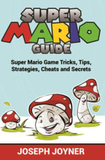 Super Mario Guide : Super Mario Game Tricks, Tips, Strategies, Cheats and Secrets - Joseph Joyner