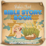 Baby's First Bible Story Book - Speedy Publishing LLC