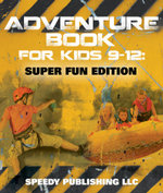 Adventure Book For Kids 9-12 : Super Fun Edition - Speedy Publishing