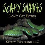 Scary Snakes - Don't Get Bitten - Speedy Publishing LLC