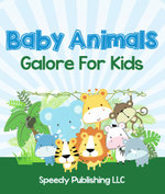 Baby Animals Galore For Kids - Speedy Publishing