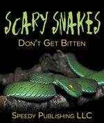Scary Snakes - Don't Get Bitten - Speedy Publishing