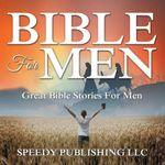 Bible for Men : Great Bible Stories for Men - Speedy Publishing LLC