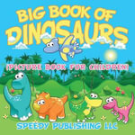 Big Book of Dinosaurs (Picture Book for Children) - Speedy Publishing LLC