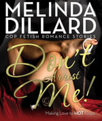 Don't Arrest Me! : Making Love to Hot Cops - Melinda Dillard