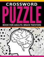 Crossword Puzzle Book for Adults : Brain Twisters - Speedy Publishing LLC