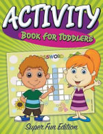 Activity Book for Toddlers : Super Fun Edition - Speedy Publishing LLC