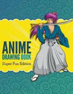 Anime Drawing Book : Super Fun Edition - Speedy Publishing LLC