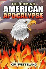 The Coming American Apocalypse - Kim Wetteland