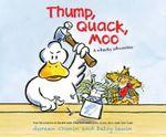 Thump, Quack, Moo : A Whacky Adventure - Doreen Cronin