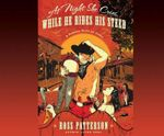 At Night She Cries, While He Rides His Steed - Ross Patterson