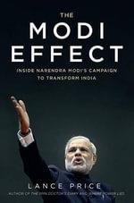 The Modi Effect : Inside Narendra Modi's Campaign to Transform India - Lance Price