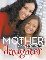 Mother Daughter Journal - Speedy Publishing LLC