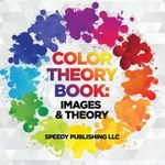 Color Theory Book : Images & Theory - Speedy Publishing LLC