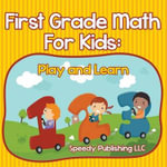 First Grade Math for Kids : Play and Learn - Speedy Publishing LLC