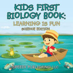 Kids First Biology Book : Learning Is Fun Science Edition - Speedy Publishing LLC
