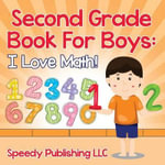 Second Grade Book for Boys : I Love Math! - Speedy Publishing LLC