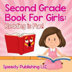 Second Grade Book for Girls : Reading Is Fun! - Speedy Publishing LLC