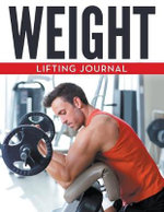 Weight Lifting Journal - Speedy Publishing LLC