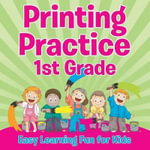 Printing Practice 1st Grade : Easy Learning Fun for Kids - Speedy Publishing LLC