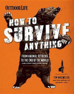 How to Survive Anything : From Animal Attacks to the end of the world (and everything in between) - Tim MacWelch