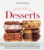 Williams-Sonoma Frozen Desserts : More than 60 recipes & ideas for scoops, shakes, slushes, sundaes, sandwiches, special-occasion treats & more from yo