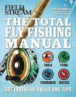 The Total Flyfishing Manual : 307 Tips and Tricks from Expert Anglers - Joe Cermele